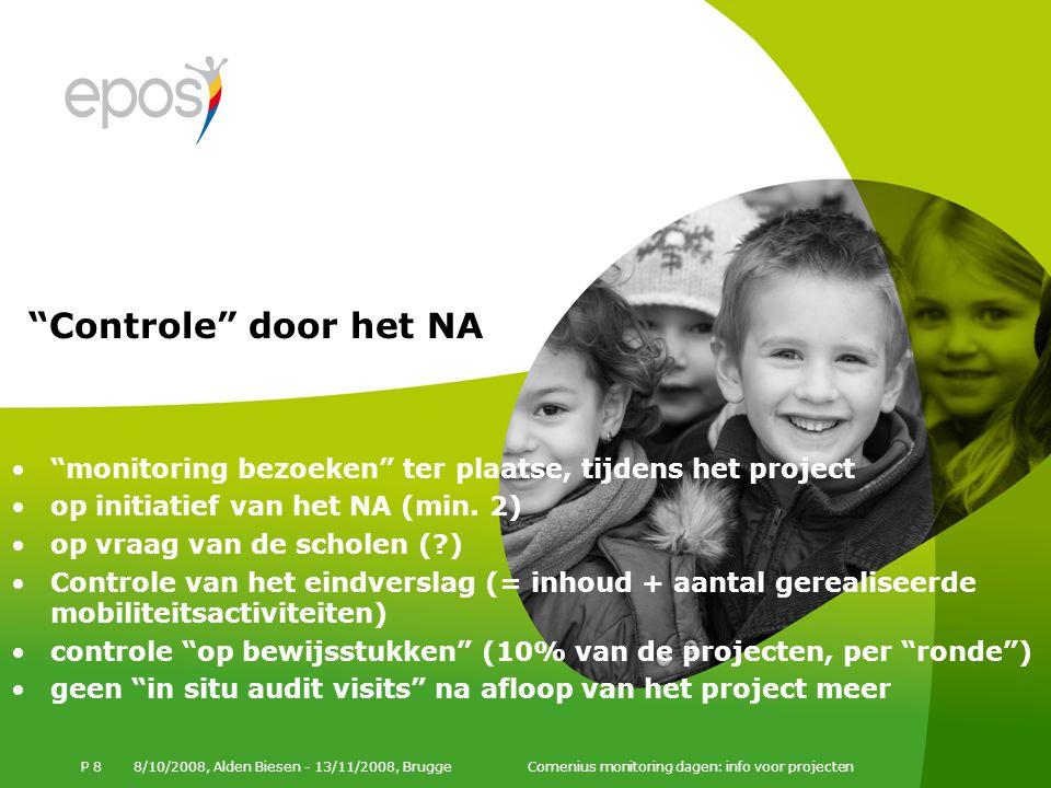 8/10/2008, Alden Biesen - 13/11/2008, Brugge Comenius monitoring dagen: info voor projecten P 8 monitoring bezoeken ter plaatse, tijdens het project op initiatief van het NA (min.
