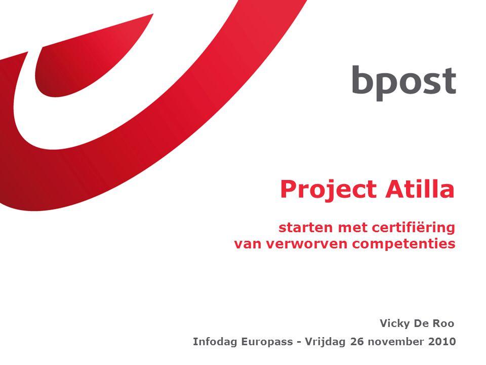 Project Atilla starten met certifiëring van verworven competenties Infodag Europass - Vrijdag 26 november 2010 Vicky De Roo