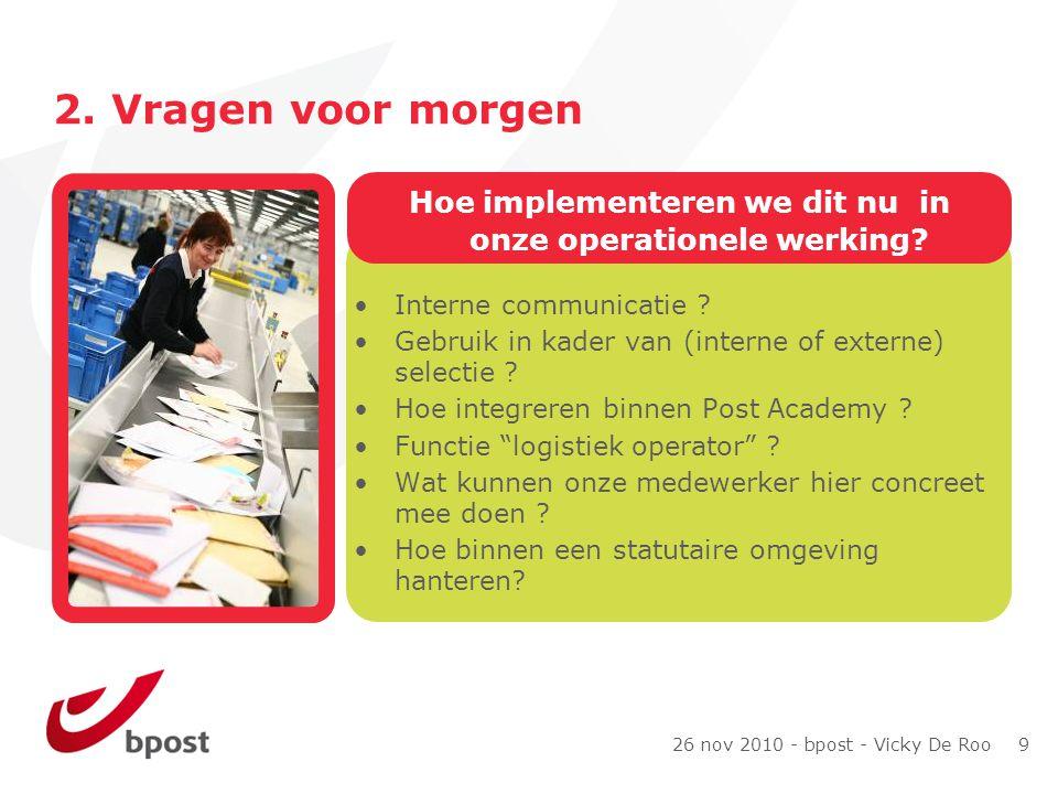 26 nov 2010 - bpost - Vicky De Roo 9 2. Vragen voor morgen Interne communicatie .