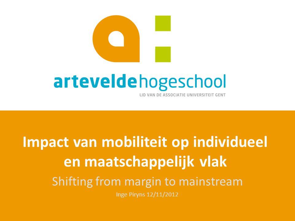 Impact van mobiliteit op individueel en maatschappelijk vlak Shifting from margin to mainstream Inge Piryns 12/11/2012