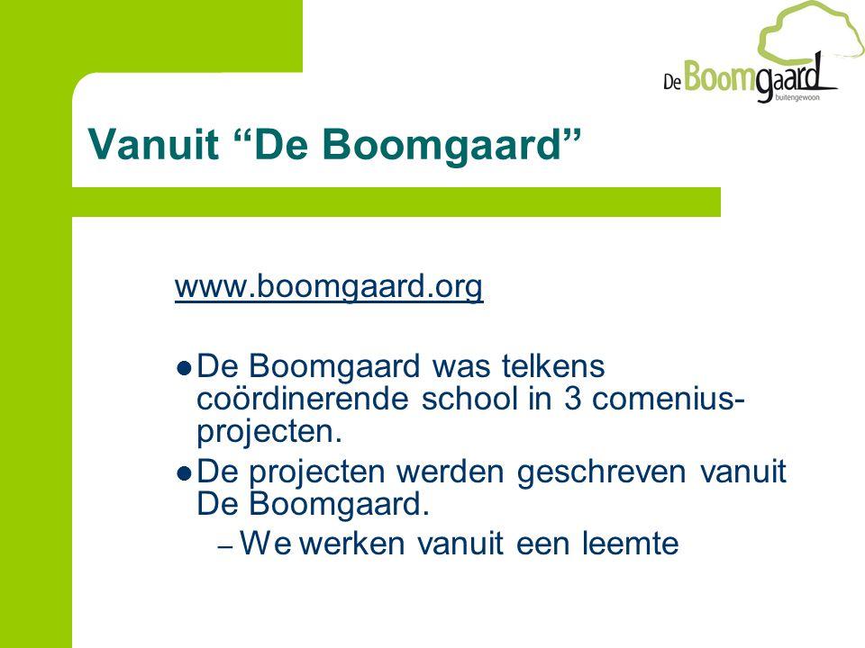 """Vanuit """"De Boomgaard"""" www.boomgaard.org De Boomgaard was telkens coördinerende school in 3 comenius- projecten. De projecten werden geschreven vanuit"""