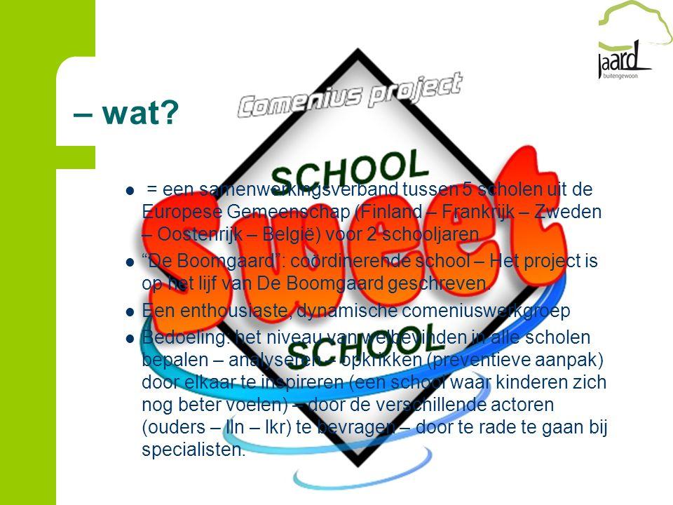 – wat? = een samenwerkingsverband tussen 5 scholen uit de Europese Gemeenschap (Finland – Frankrijk – Zweden – Oostenrijk – België) voor 2 schooljaren