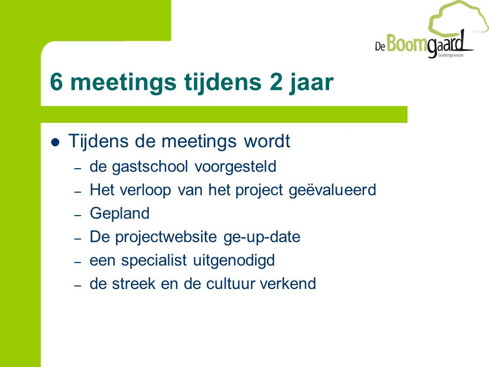 6 meetings tijdens 2 jaar Tijdens de meetings wordt – de gastschool voorgesteld – Het verloop van het project geëvalueerd – Gepland – De projectwebsit