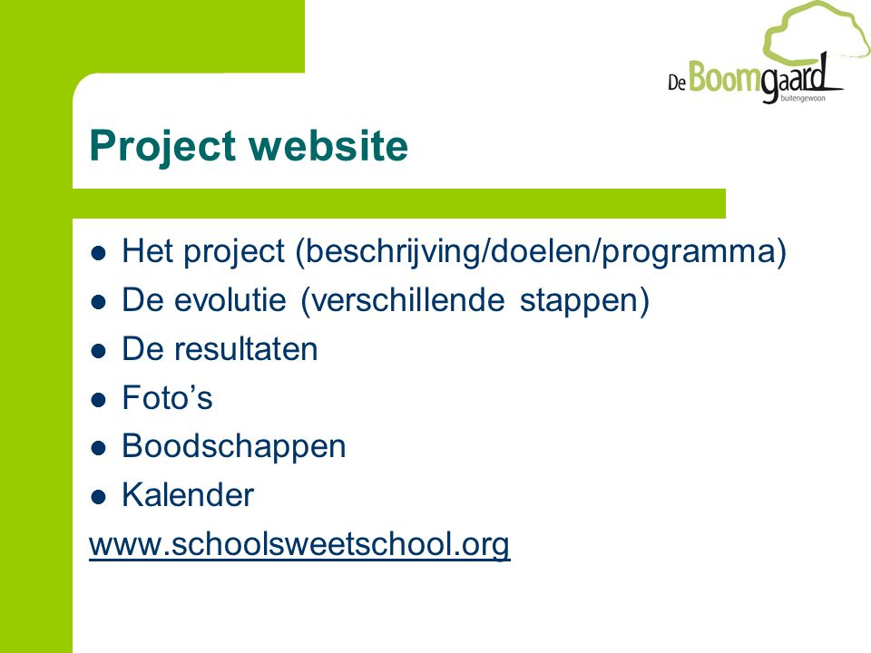 Project website Het project (beschrijving/doelen/programma) De evolutie (verschillende stappen) De resultaten Foto's Boodschappen Kalender www.schoolsweetschool.org