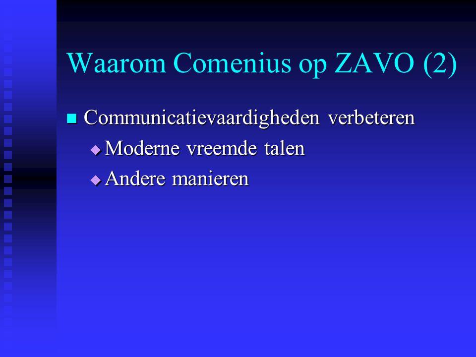 Waarom Comenius op ZAVO (2) Communicatievaardigheden verbeteren Communicatievaardigheden verbeteren  Moderne vreemde talen  Andere manieren