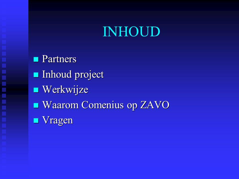 INHOUD Partners Partners Inhoud project Inhoud project Werkwijze Werkwijze Waarom Comenius op ZAVO Waarom Comenius op ZAVO Vragen Vragen