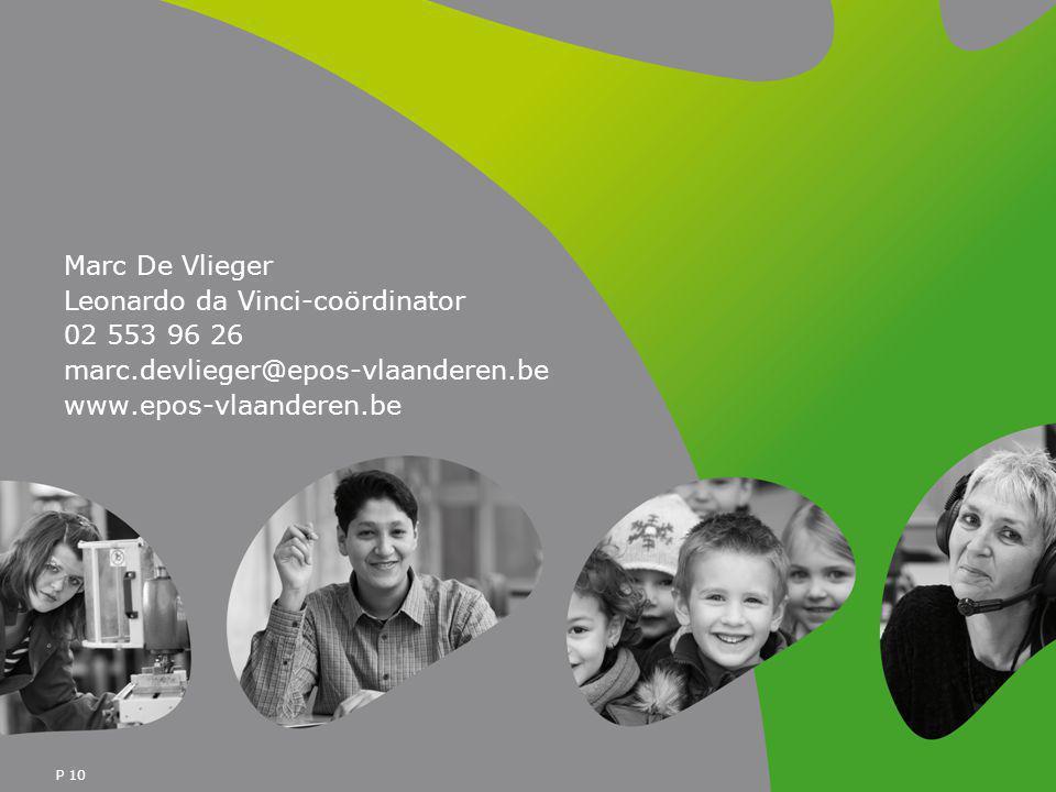 P 10 Marc De Vlieger Leonardo da Vinci-coördinator 02 553 96 26 marc.devlieger@epos-vlaanderen.be www.epos-vlaanderen.be