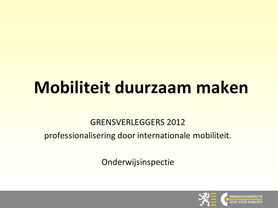 1 Mobiliteit duurzaam maken GRENSVERLEGGERS 2012 professionalisering door internationale mobiliteit.