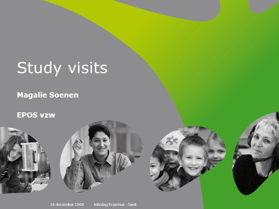 18 december 2008Infodag Erasmus - Gent Study visits Magalie Soenen EPOS vzw