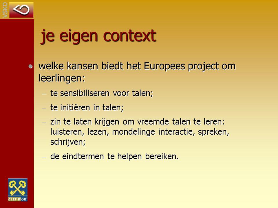 je eigen context welke kansen biedt het Europees project om leerlingen:welke kansen biedt het Europees project om leerlingen: – te sensibiliseren voor