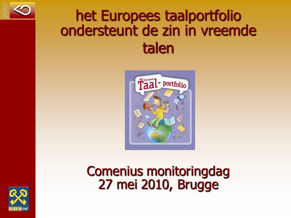 het Europees taalportfolio ondersteunt de zin in vreemde talen Comenius monitoringdag 27 mei 2010, Brugge