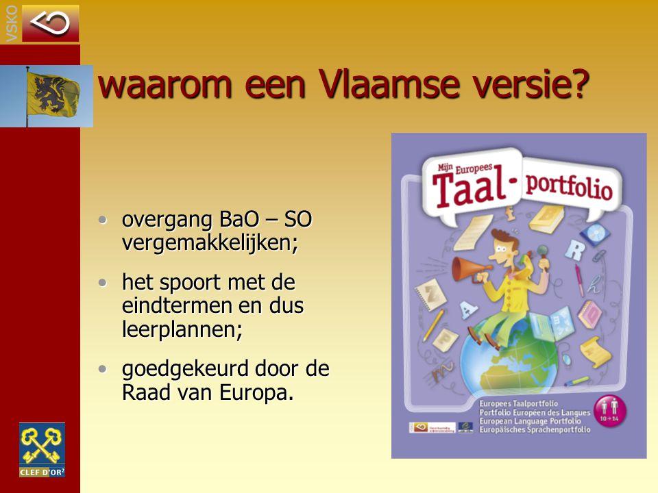 waarom een Vlaamse versie? overgang BaO – SO vergemakkelijken;overgang BaO – SO vergemakkelijken; het spoort met de eindtermen en dus leerplannen;het
