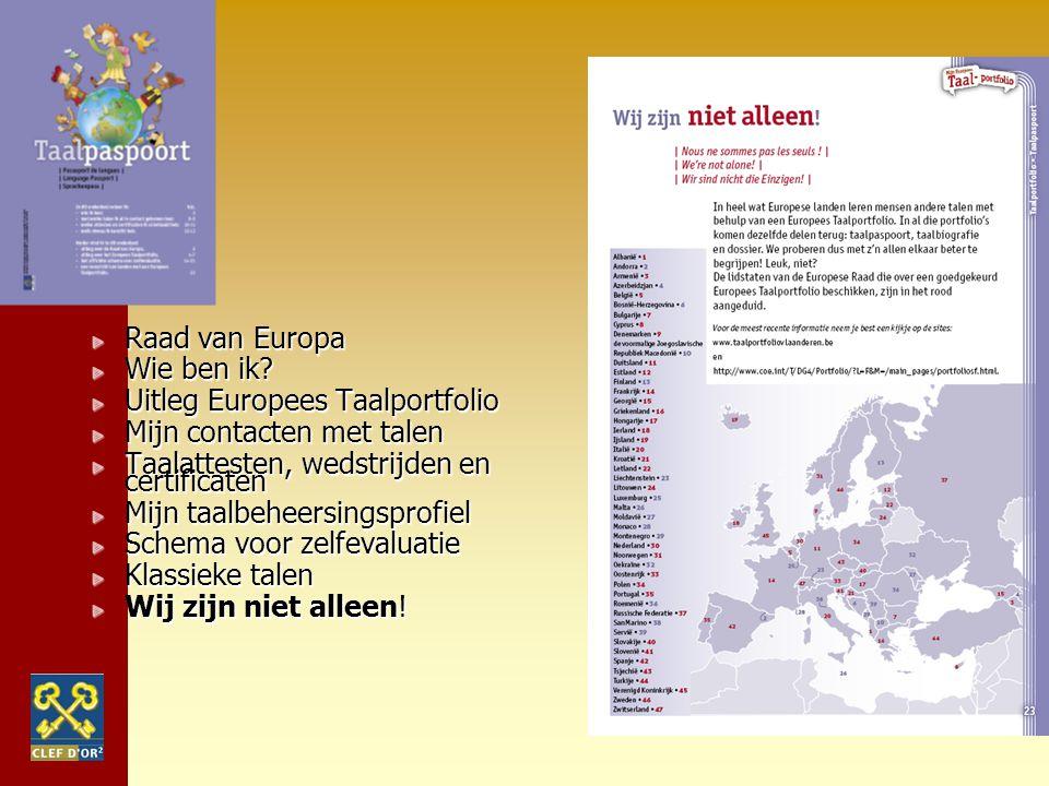 Raad van Europa Wie ben ik? Uitleg Europees Taalportfolio Mijn contacten met talen Taalattesten, wedstrijden en certificaten Mijn taalbeheersingsprofi