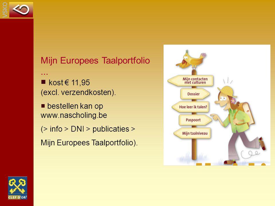 Mijn Europees Taalportfolio... ■ kost € 11,95 (excl. verzendkosten). ■ bestellen kan op www.nascholing.be (> info > DNI > publicaties > Mijn Europees