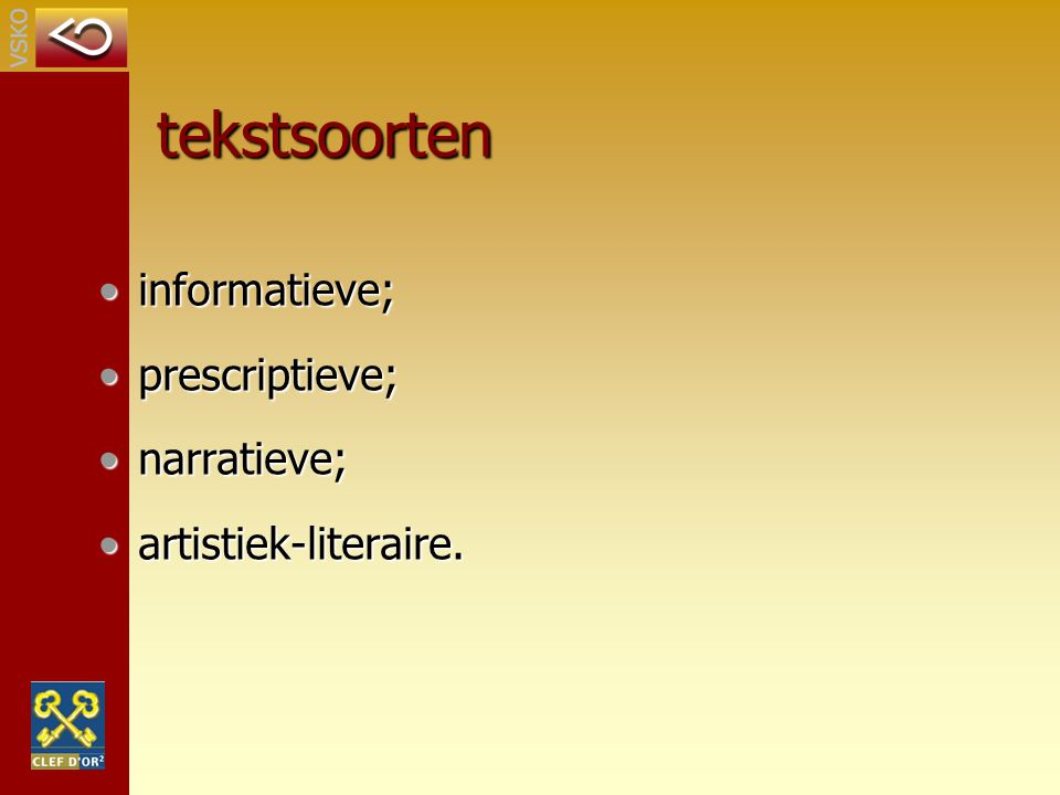 tekstsoorten informatieve;informatieve; prescriptieve;prescriptieve; narratieve;narratieve; artistiek-literaire.artistiek-literaire.