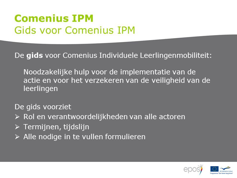 Comenius IPM Gids voor Comenius IPM De gids voor Comenius Individuele Leerlingenmobiliteit: Noodzakelijke hulp voor de implementatie van de actie en v