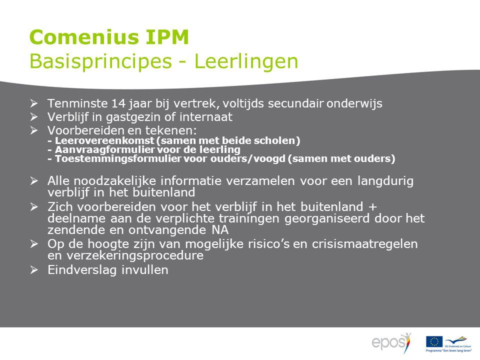 Comenius IPM Basisprincipes - Leerlingen  Tenminste 14 jaar bij vertrek, voltijds secundair onderwijs  Verblijf in gastgezin of internaat  Voorbere