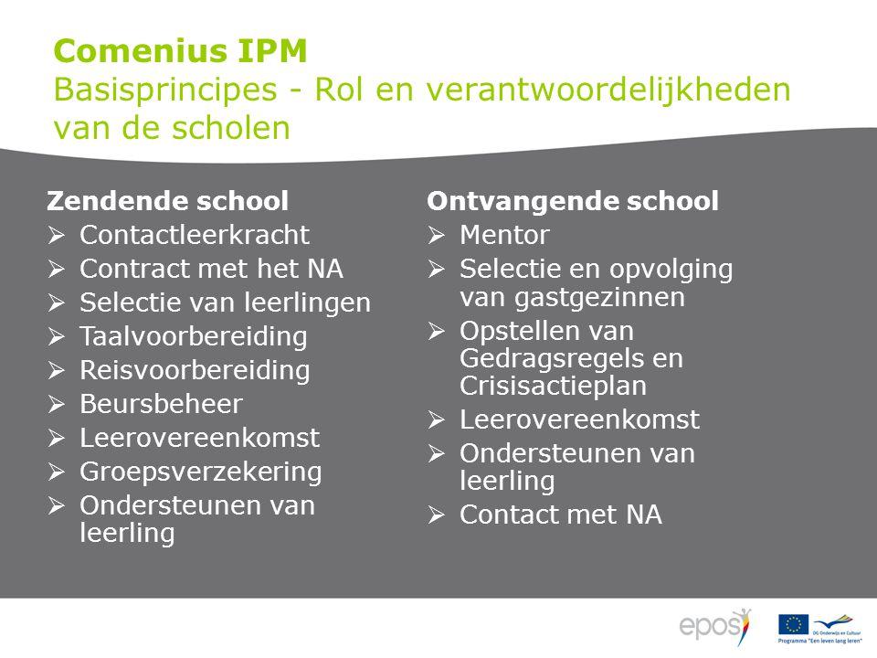 Comenius IPM Basisprincipes - Rol en verantwoordelijkheden van de scholen Zendende school  Contactleerkracht  Contract met het NA  Selectie van lee