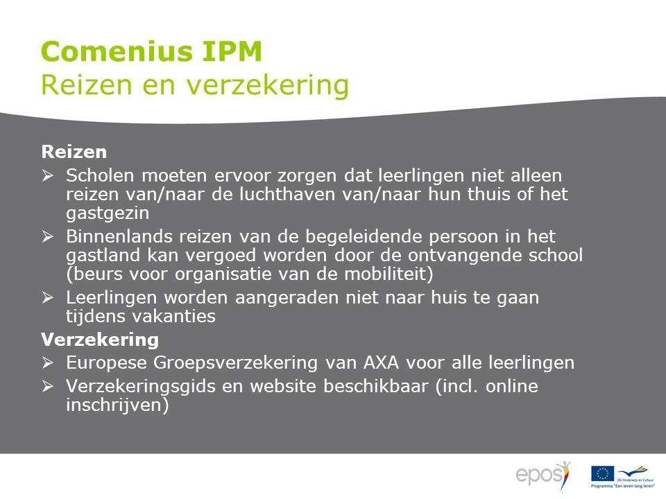 Comenius IPM Reizen en verzekering Reizen  Scholen moeten ervoor zorgen dat leerlingen niet alleen reizen van/naar de luchthaven van/naar hun thuis o