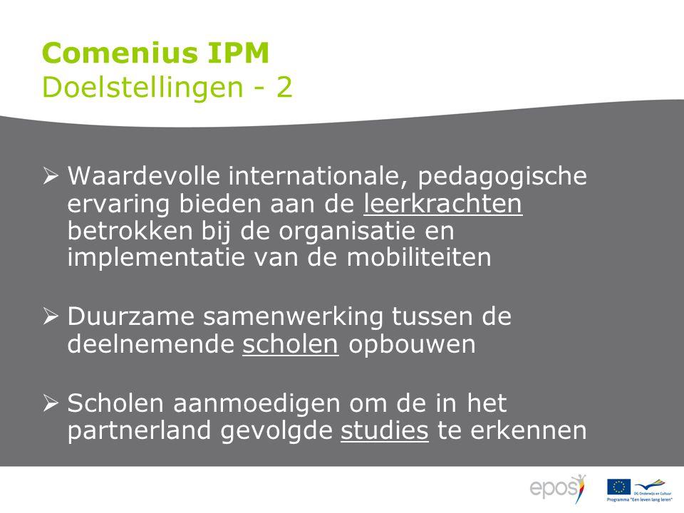 Comenius IPM Doelstellingen - 2  Waardevolle internationale, pedagogische ervaring bieden aan de leerkrachten betrokken bij de organisatie en impleme