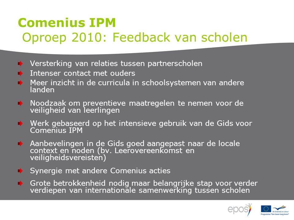 Comenius IPM Oproep 2010: Feedback van scholen Versterking van relaties tussen partnerscholen Intenser contact met ouders Meer inzicht in de curricula