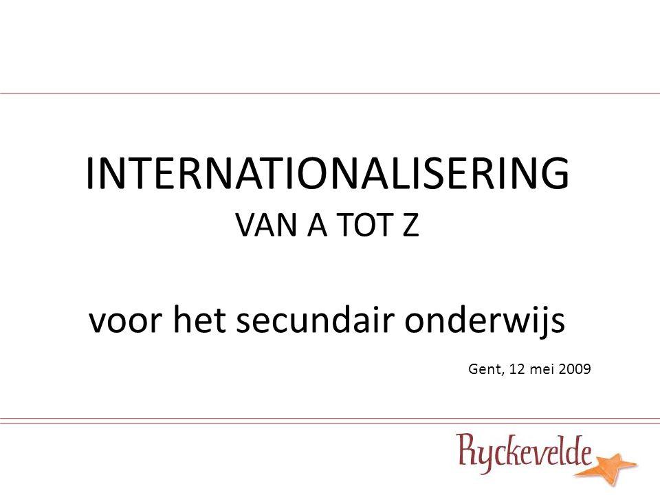 INTERNATIONALISERING VAN A TOT Z voor het secundair onderwijs Gent, 12 mei 2009