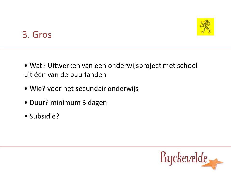3. Gros Wat. Uitwerken van een onderwijsproject met school uit één van de buurlanden Wie.