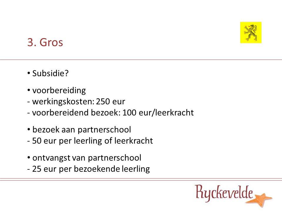 3. Gros Subsidie? voorbereiding - werkingskosten: 250 eur - voorbereidend bezoek: 100 eur/leerkracht bezoek aan partnerschool - 50 eur per leerling of