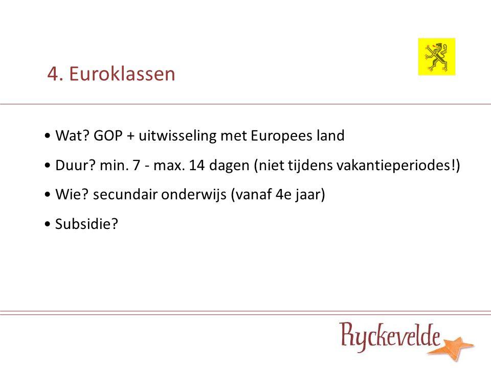 4. Euroklassen Wat? GOP + uitwisseling met Europees land Duur? min. 7 - max. 14 dagen (niet tijdens vakantieperiodes!) Wie? secundair onderwijs (vanaf