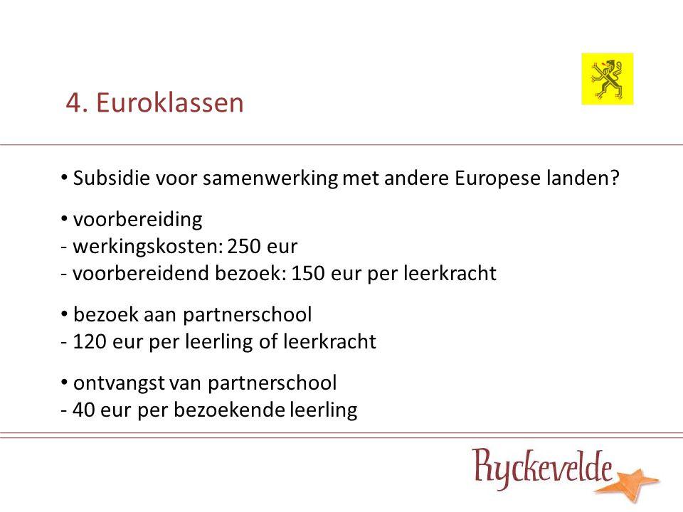 4. Euroklassen Subsidie voor samenwerking met andere Europese landen? voorbereiding - werkingskosten: 250 eur - voorbereidend bezoek: 150 eur per leer