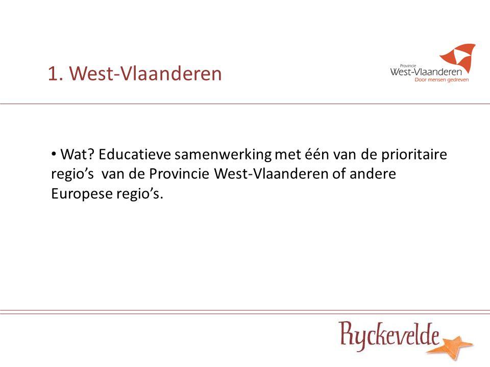 Wat? Educatieve samenwerking met één van de prioritaire regio's van de Provincie West-Vlaanderen of andere Europese regio's. 1. West-Vlaanderen