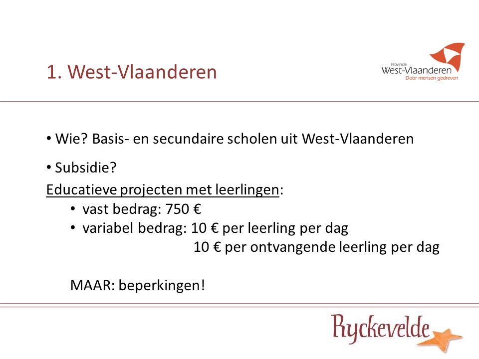 Wie? Basis- en secundaire scholen uit West-Vlaanderen Subsidie? Educatieve projecten met leerlingen: vast bedrag: 750 € variabel bedrag: 10 € per leer