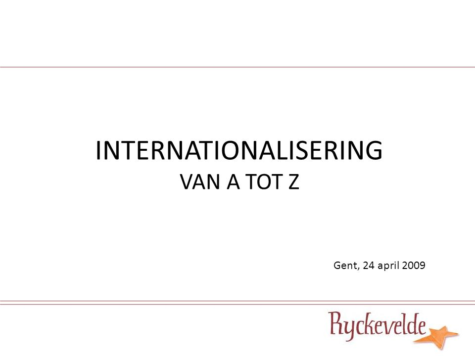INTERNATIONALISERING VAN A TOT Z Gent, 24 april 2009