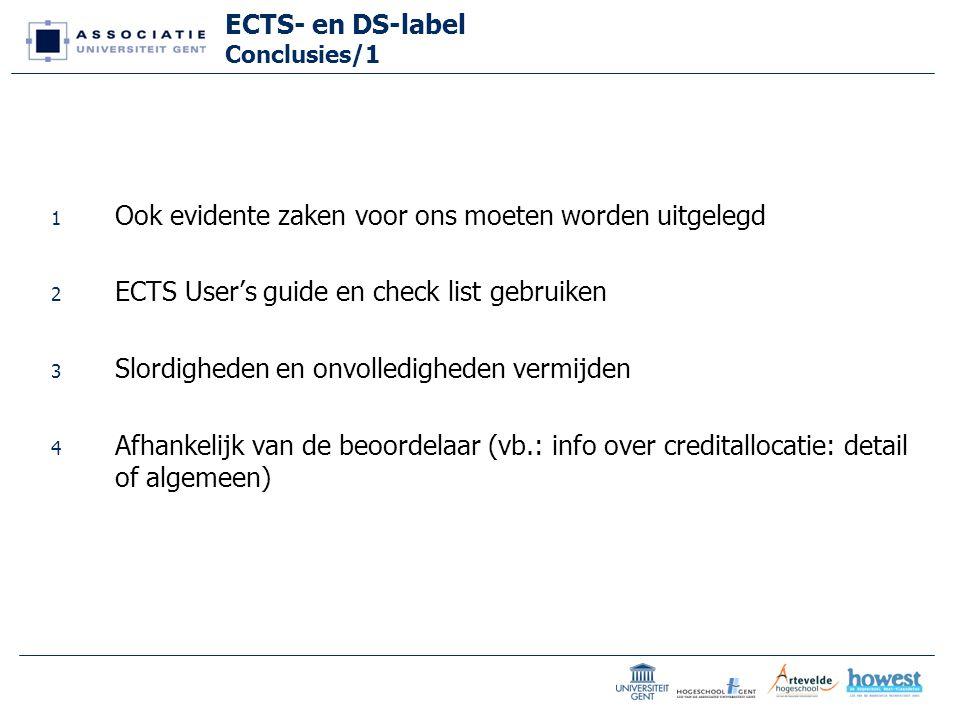 ECTS- en DS-label Conclusies/1 1 Ook evidente zaken voor ons moeten worden uitgelegd 2 ECTS User's guide en check list gebruiken 3 Slordigheden en onvolledigheden vermijden 4 Afhankelijk van de beoordelaar (vb.: info over creditallocatie: detail of algemeen)
