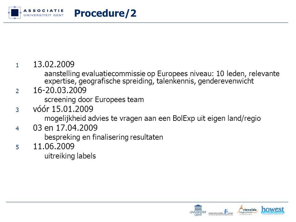 Procedure/2 1 13.02.2009 aanstelling evaluatiecommissie op Europees niveau: 10 leden, relevante expertise, geografische spreiding, talenkennis, genderevenwicht 2 16-20.03.2009 screening door Europees team 3 vóór 15.01.2009 mogelijkheid advies te vragen aan een BolExp uit eigen land/regio 4 03 en 17.04.2009 bespreking en finalisering resultaten 5 11.06.2009 uitreiking labels