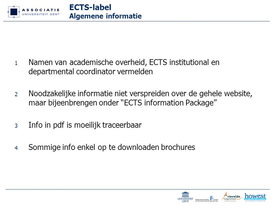 ECTS-label ECTS Information Package 1De term 'ECTS Information Package' moet worden gebruikt 2 In alle rubrieken moet info worden vermeld 2 reading materials 3 teaching methods 4 assessment 5 … 3'none' indien vb.