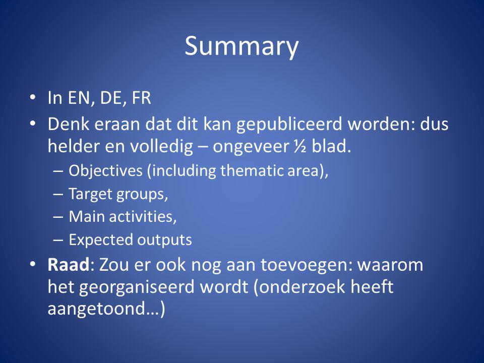 Summary In EN, DE, FR Denk eraan dat dit kan gepubliceerd worden: dus helder en volledig – ongeveer ½ blad. – Objectives (including thematic area), –