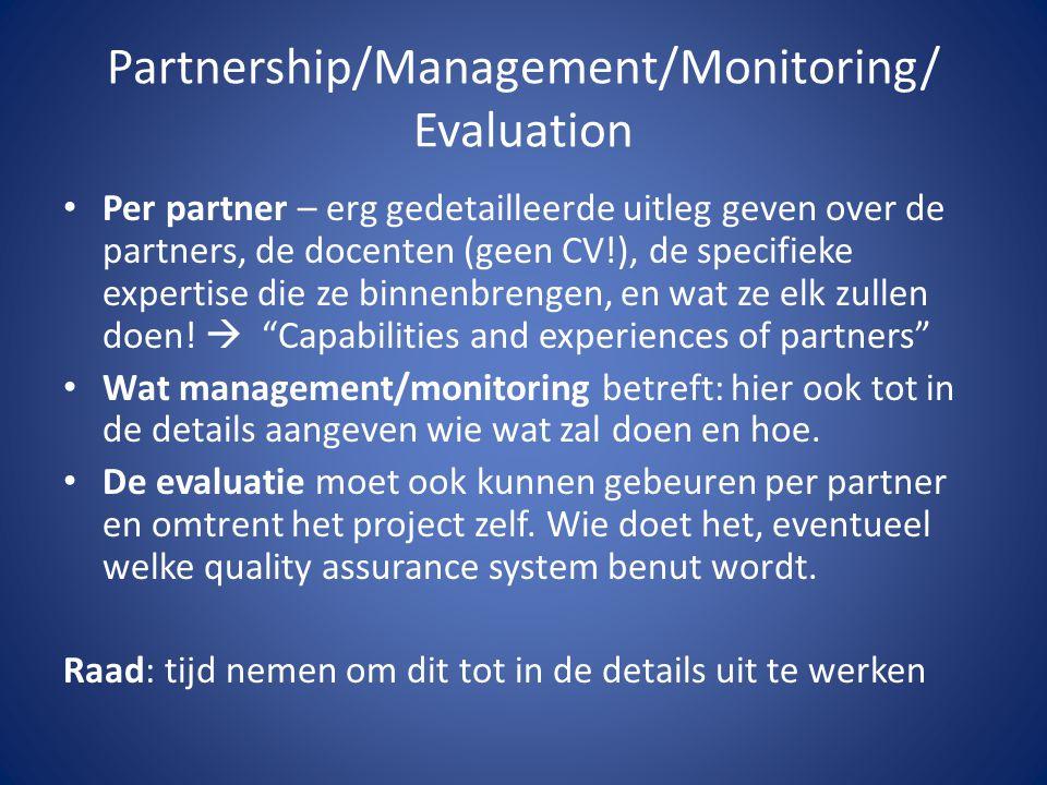 Partnership/Management/Monitoring/ Evaluation Per partner – erg gedetailleerde uitleg geven over de partners, de docenten (geen CV!), de specifieke ex