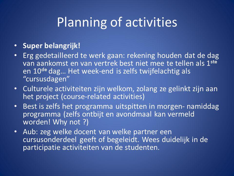 Planning of activities Super belangrijk! Erg gedetailleerd te werk gaan: rekening houden dat de dag van aankomst en van vertrek best niet mee te telle