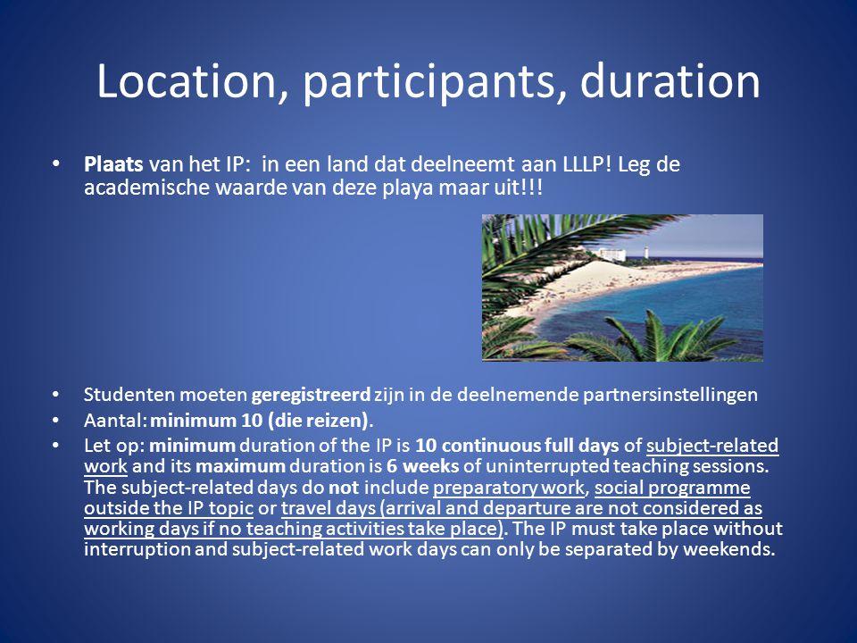Location, participants, duration Plaats van het IP: in een land dat deelneemt aan LLLP! Leg de academische waarde van deze playa maar uit!!! Studenten