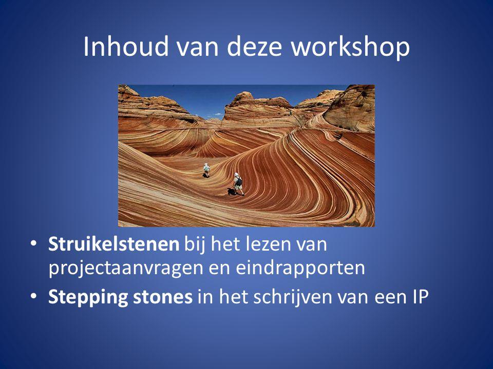 Inhoud van deze workshop Struikelstenen bij het lezen van projectaanvragen en eindrapporten Stepping stones in het schrijven van een IP