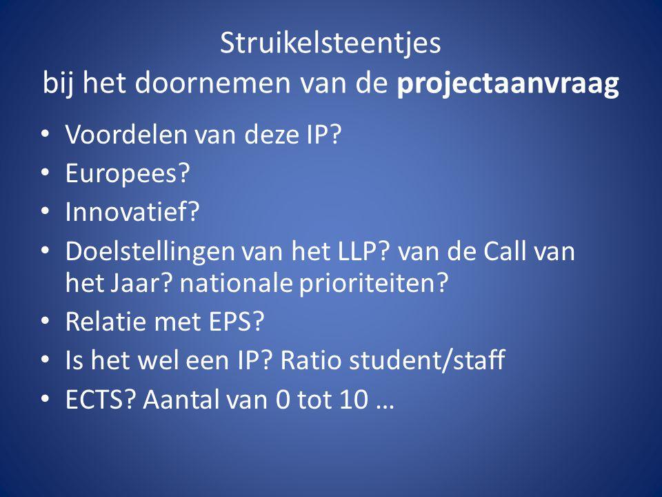 Struikelsteentjes bij het doornemen van de projectaanvraag Voordelen van deze IP? Europees? Innovatief? Doelstellingen van het LLP? van de Call van he