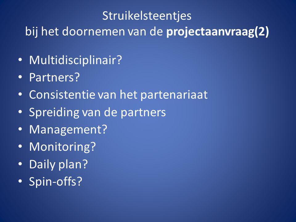 Struikelsteentjes bij het doornemen van de projectaanvraag(2) Multidisciplinair? Partners? Consistentie van het partenariaat Spreiding van de partners