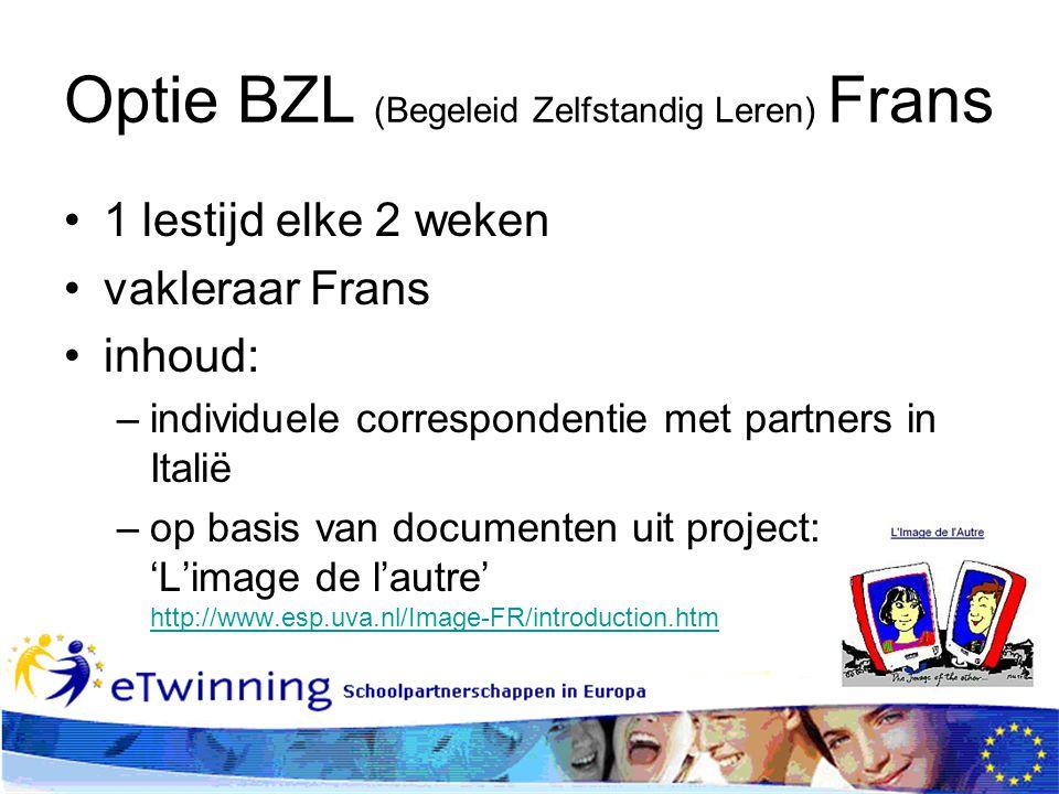 Optie BZL (Begeleid Zelfstandig Leren) Frans 1 lestijd elke 2 weken vakleraar Frans inhoud: –individuele correspondentie met partners in Italië –op ba