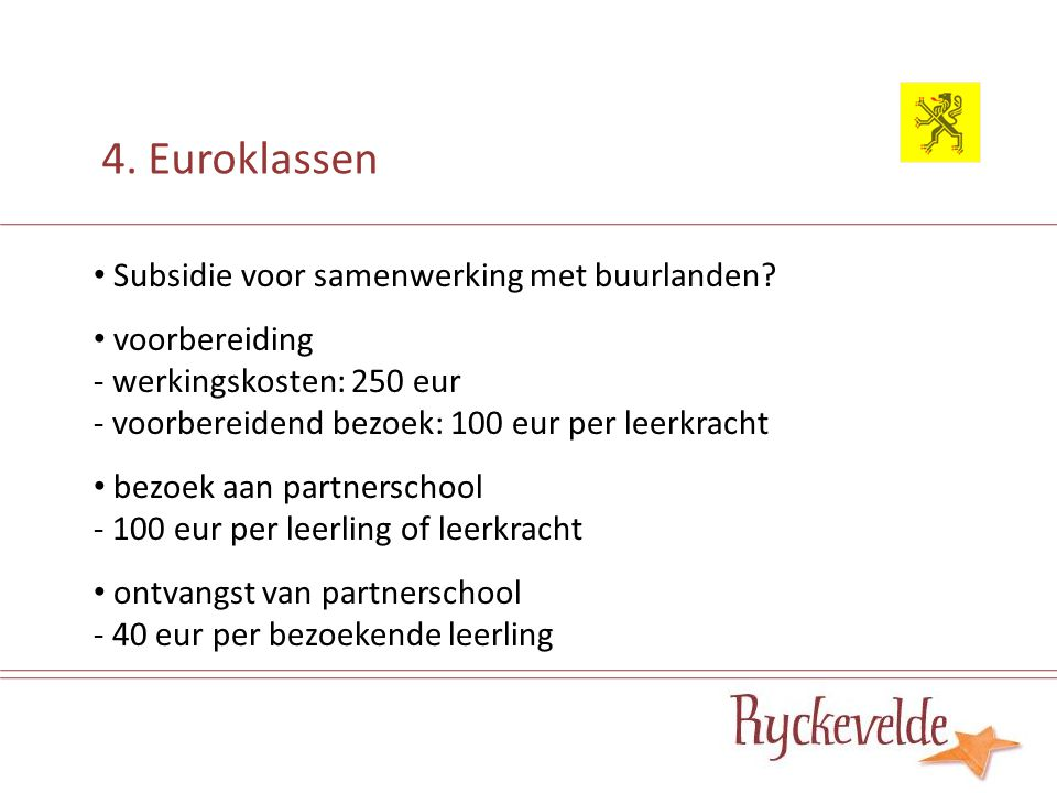 4. Euroklassen Subsidie voor samenwerking met buurlanden? voorbereiding - werkingskosten: 250 eur - voorbereidend bezoek: 100 eur per leerkracht bezoe