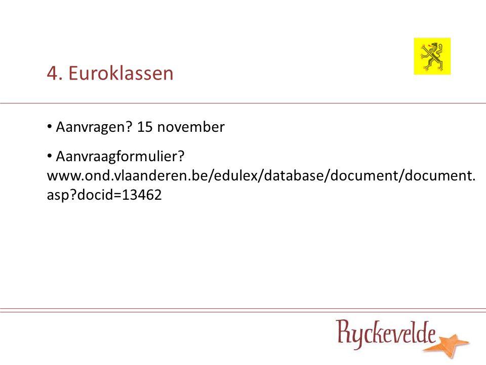 4. Euroklassen Aanvragen? 15 november Aanvraagformulier? www.ond.vlaanderen.be/edulex/database/document/document. asp?docid=13462