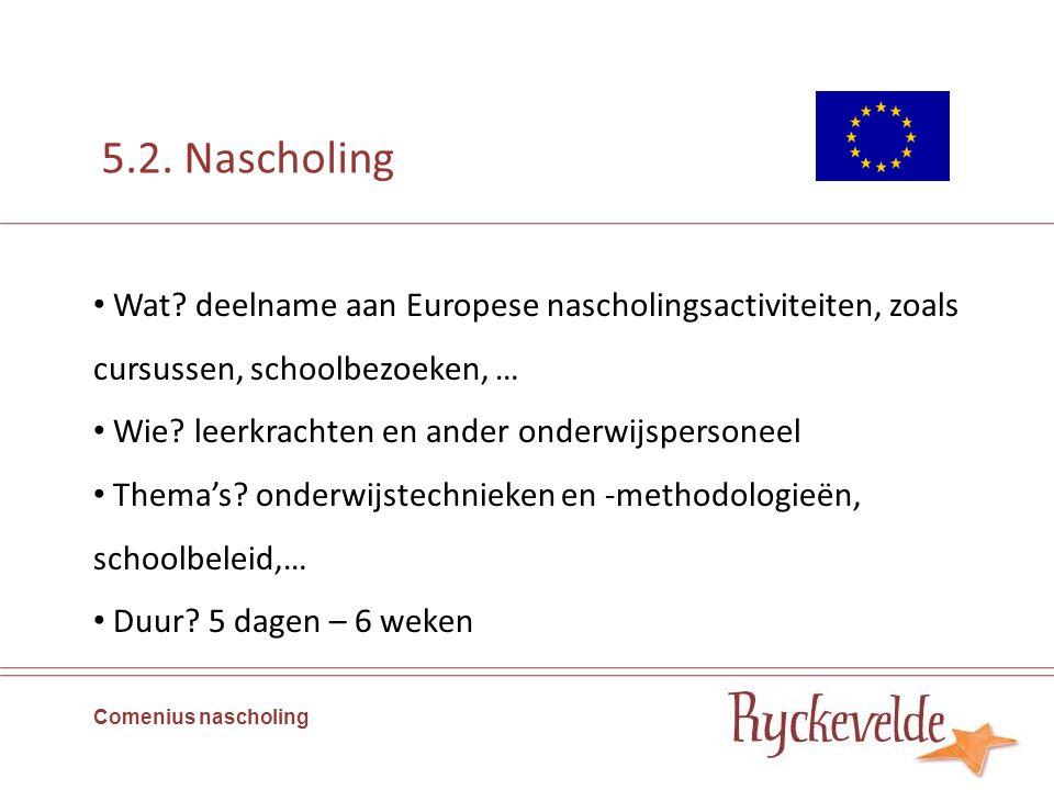 5.2. Nascholing Wat? deelname aan Europese nascholingsactiviteiten, zoals cursussen, schoolbezoeken, … Wie? leerkrachten en ander onderwijspersoneel T