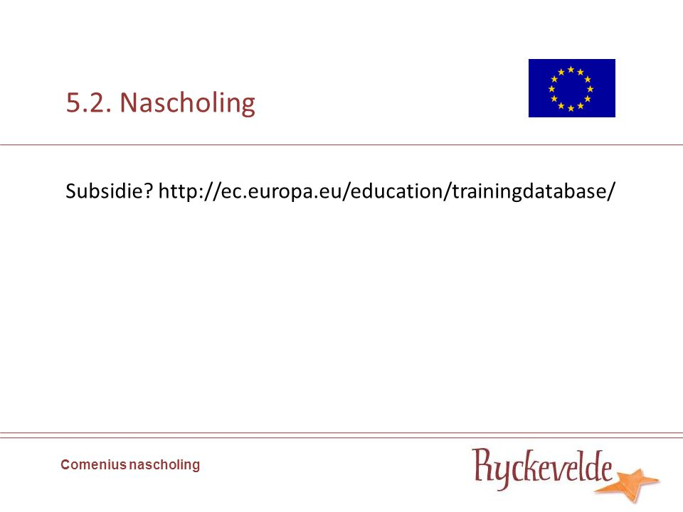 5.2. Nascholing Comenius nascholing Subsidie? http://ec.europa.eu/education/trainingdatabase/