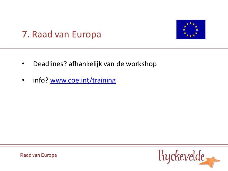 7. Raad van Europa Raad van Europa Deadlines? afhankelijk van de workshop info? www.coe.int/trainingwww.coe.int/training