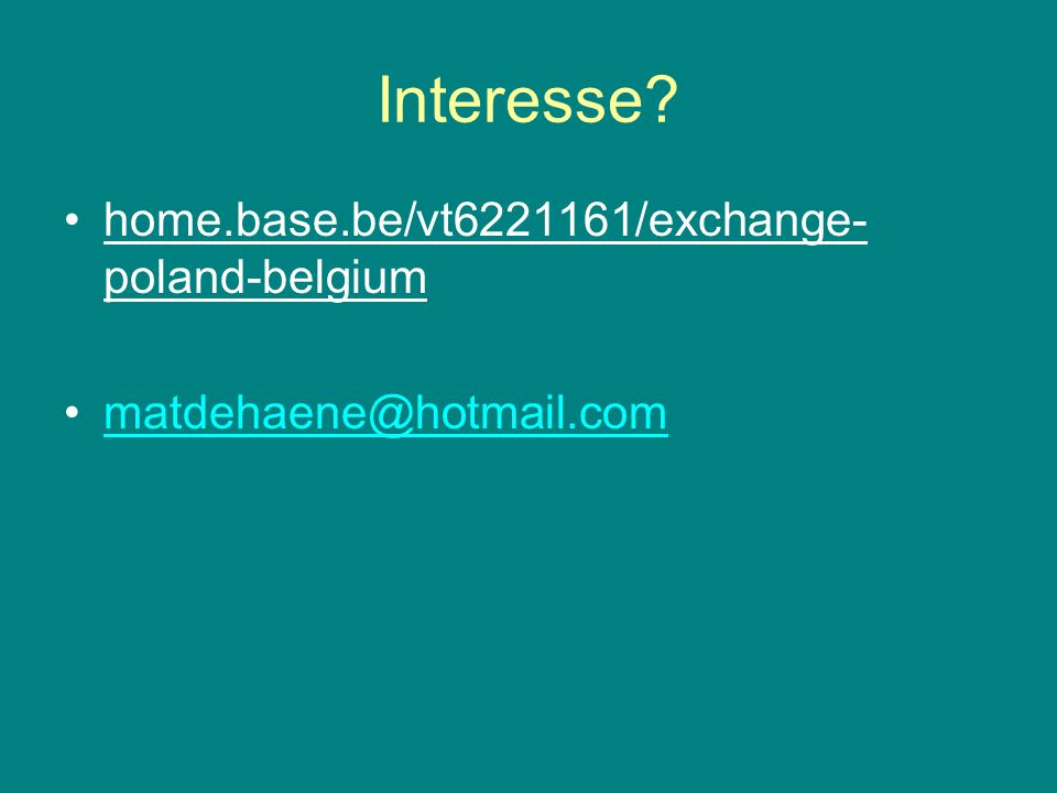 Interesse home.base.be/vt6221161/exchange- poland-belgium matdehaene@hotmail.com